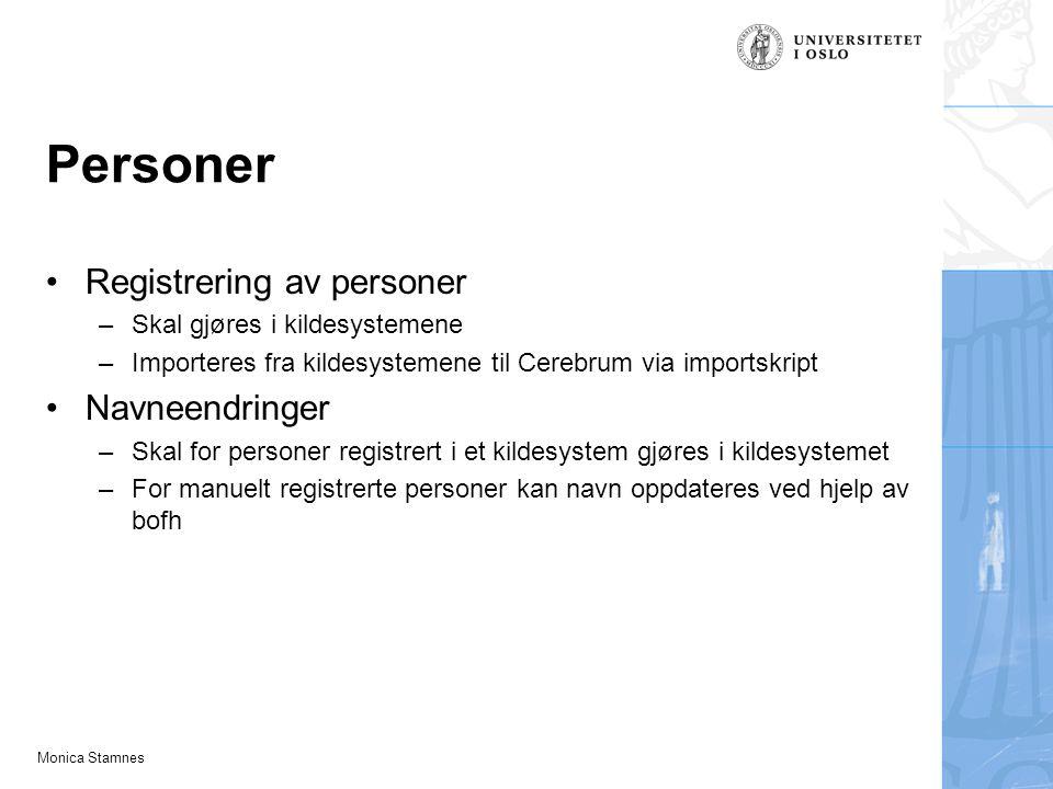 Monica Stamnes Personer Registrering av personer –Skal gjøres i kildesystemene –Importeres fra kildesystemene til Cerebrum via importskript Navneendri