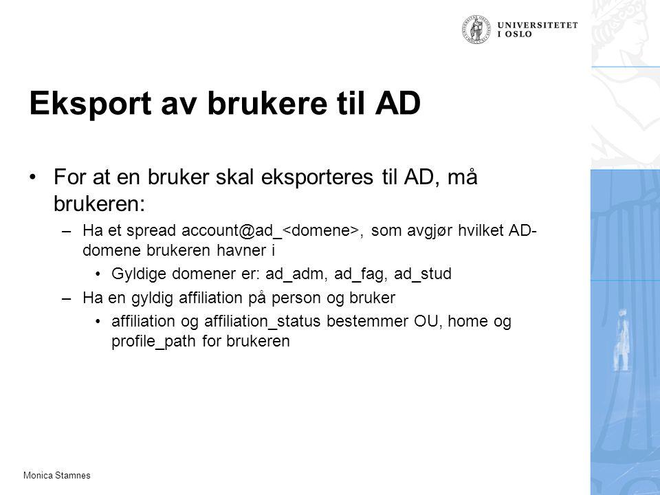 Monica Stamnes Eksport av brukere til AD For at en bruker skal eksporteres til AD, må brukeren: –Ha et spread account@ad_, som avgjør hvilket AD- dome