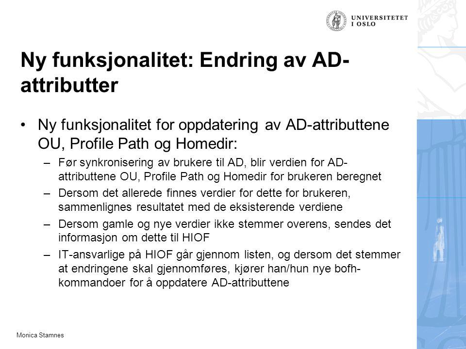 Monica Stamnes Ny funksjonalitet: Endring av AD- attributter Ny funksjonalitet for oppdatering av AD-attributtene OU, Profile Path og Homedir: –Før sy