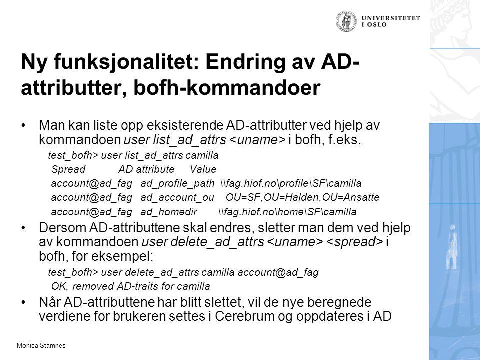 Monica Stamnes Ny funksjonalitet: Endring av AD- attributter, bofh-kommandoer Man kan liste opp eksisterende AD-attributter ved hjelp av kommandoen us