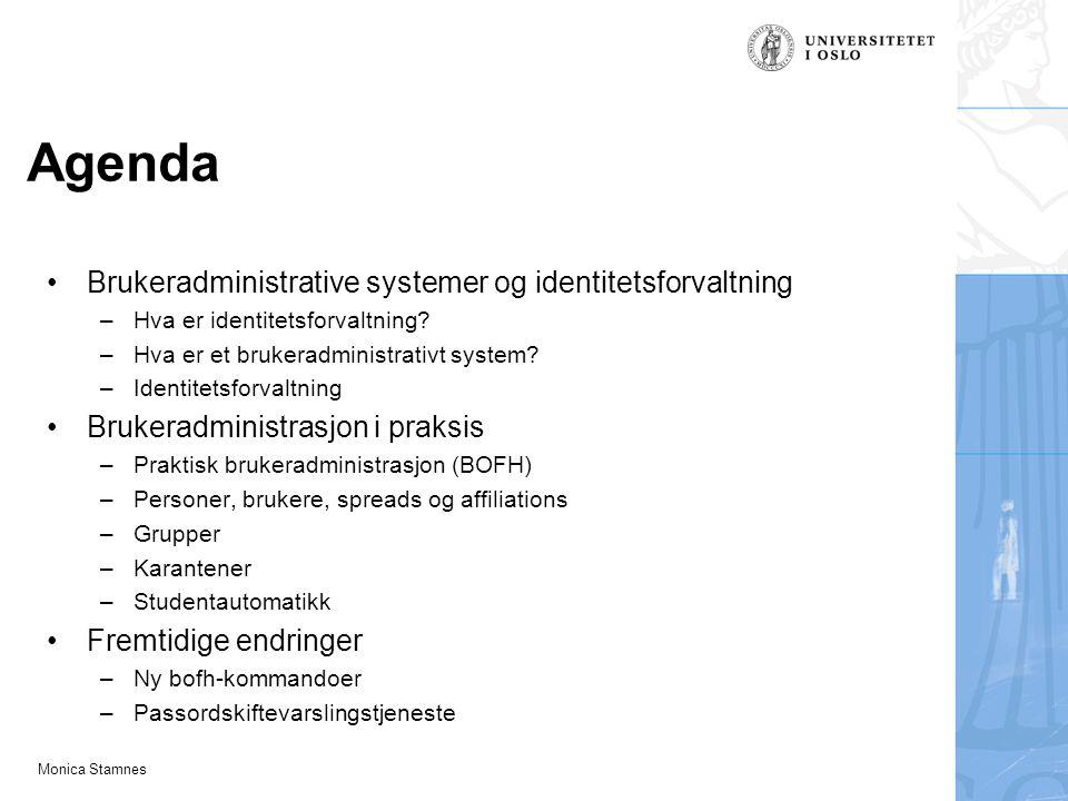Monica Stamnes Agenda Brukeradministrative systemer og identitetsforvaltning –Hva er identitetsforvaltning? –Hva er et brukeradministrativt system? –I