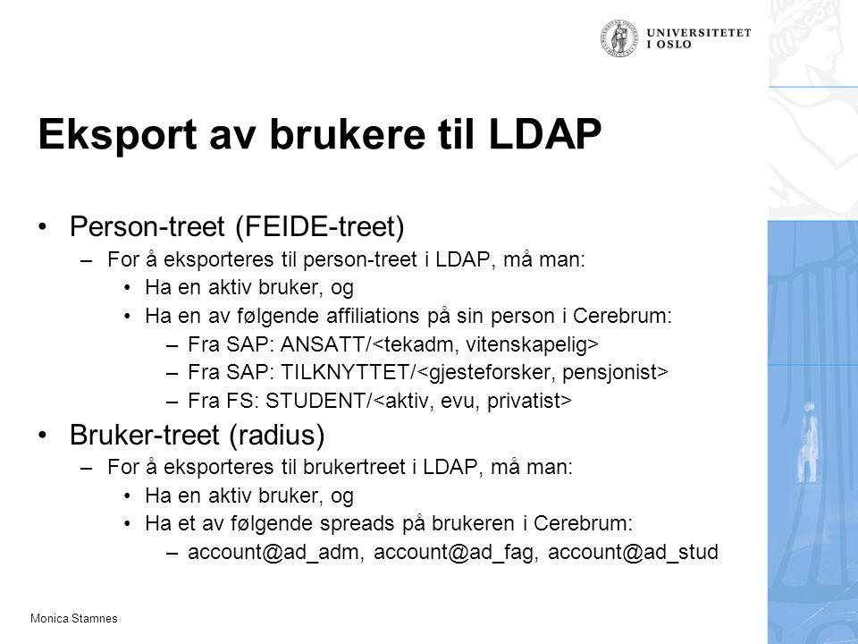 Monica Stamnes Eksport av brukere til LDAP Person-treet (FEIDE-treet) –For å eksporteres til person-treet i LDAP, må man: Ha en aktiv bruker, og Ha en