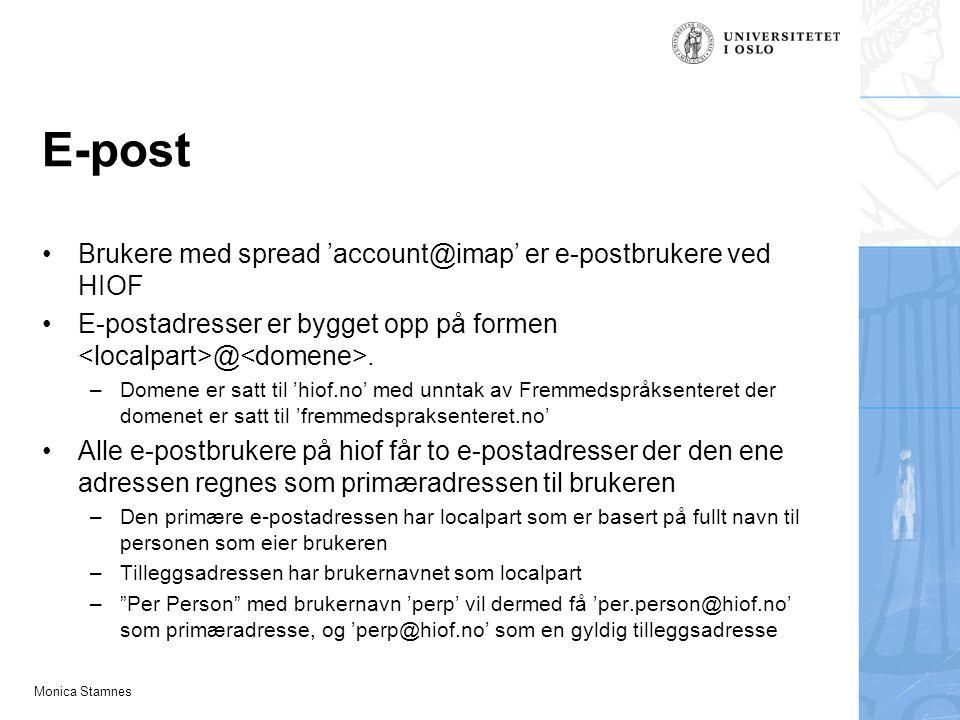 Monica Stamnes E-post Brukere med spread 'account@imap' er e-postbrukere ved HIOF E-postadresser er bygget opp på formen @. –Domene er satt til 'hiof.