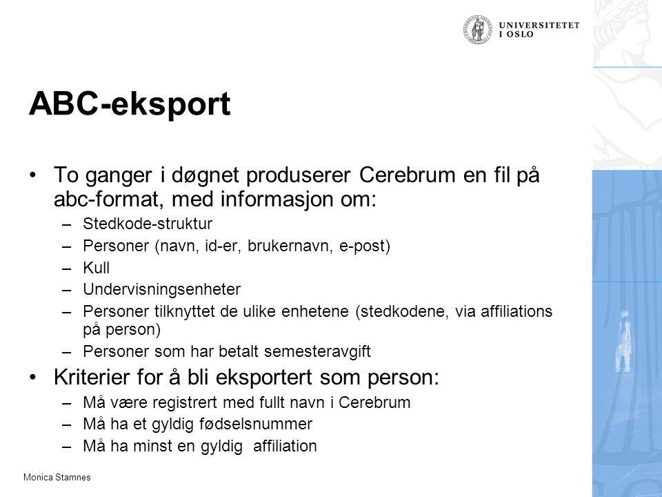 Monica Stamnes ABC-eksport To ganger i døgnet produserer Cerebrum en fil på abc-format, med informasjon om: –Stedkode-struktur –Personer (navn, id-er,