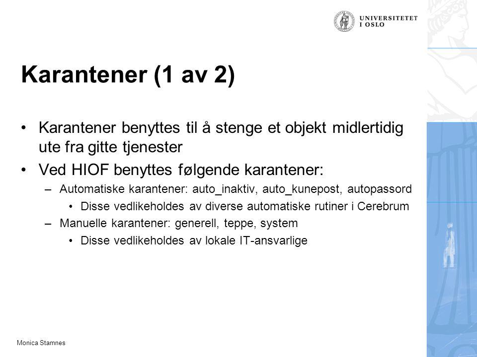 Monica Stamnes Karantener (1 av 2) Karantener benyttes til å stenge et objekt midlertidig ute fra gitte tjenester Ved HIOF benyttes følgende karantene