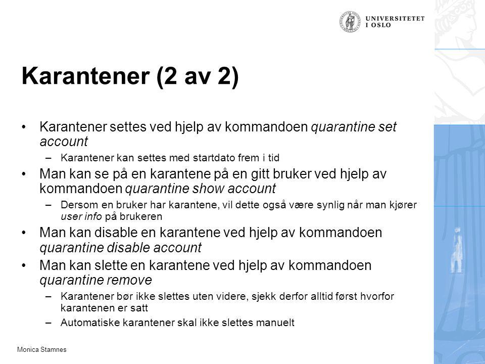 Monica Stamnes Karantener (2 av 2) Karantener settes ved hjelp av kommandoen quarantine set account –Karantener kan settes med startdato frem i tid Ma