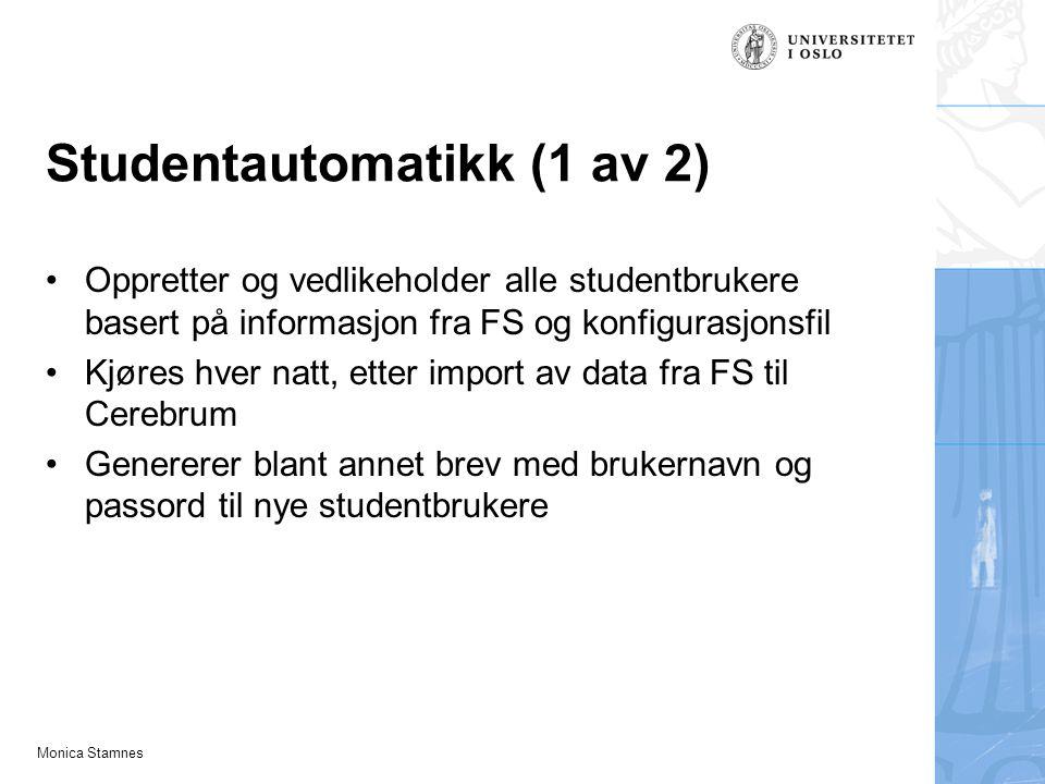 Monica Stamnes Studentautomatikk (1 av 2) Oppretter og vedlikeholder alle studentbrukere basert på informasjon fra FS og konfigurasjonsfil Kjøres hver