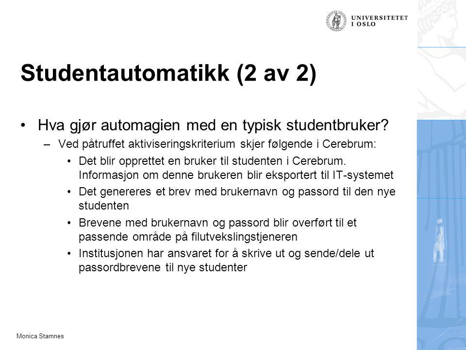 Monica Stamnes Studentautomatikk (2 av 2) Hva gjør automagien med en typisk studentbruker? –Ved påtruffet aktiviseringskriterium skjer følgende i Cere