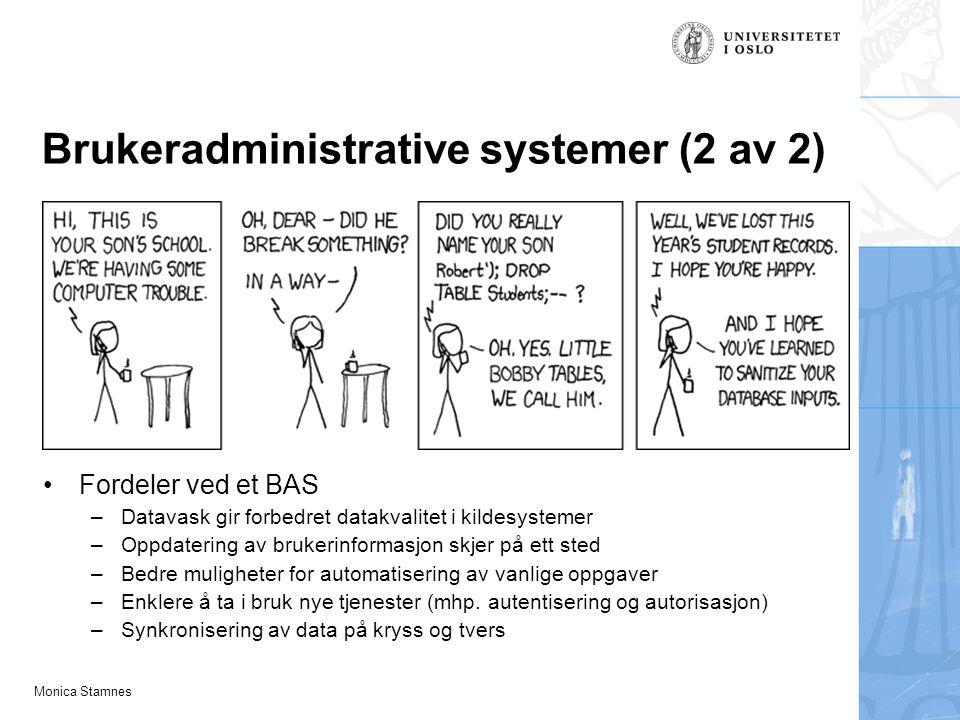 Monica Stamnes Brukeradministrative systemer (2 av 2) Fordeler ved et BAS –Datavask gir forbedret datakvalitet i kildesystemer –Oppdatering av brukeri