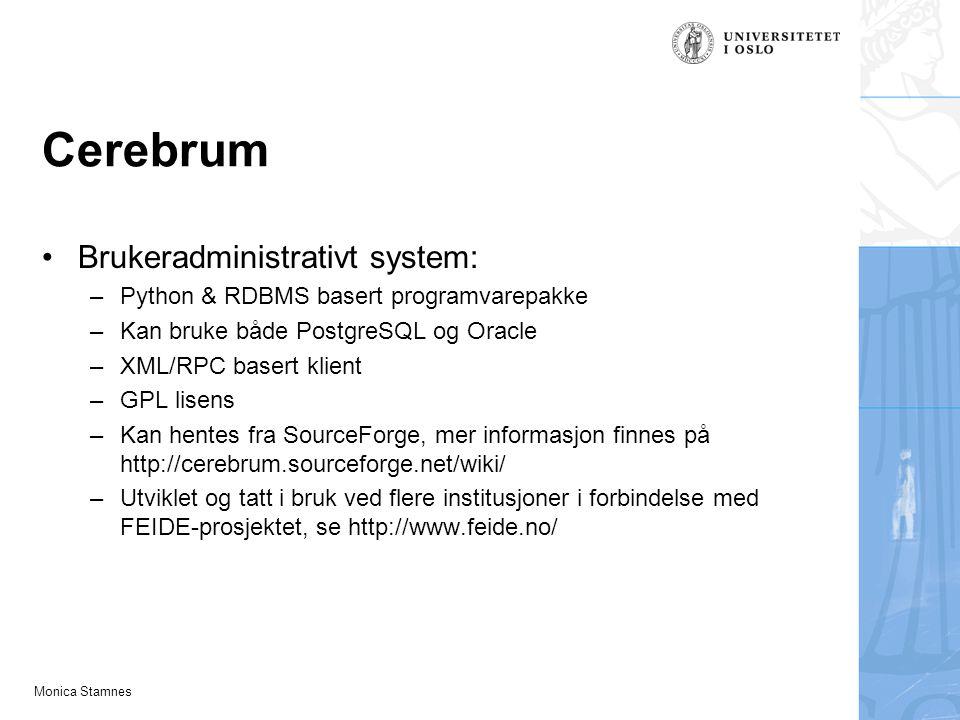 Monica Stamnes Cerebrum Brukeradministrativt system: –Python & RDBMS basert programvarepakke –Kan bruke både PostgreSQL og Oracle –XML/RPC basert klie