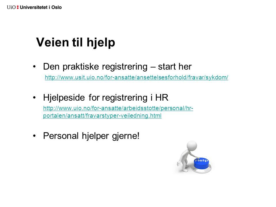 Veien til hjelp Den praktiske registrering – start her http://www.usit.uio.no/for-ansatte/ansettelsesforhold/fravar/sykdom/ Hjelpeside for registrering i HR http://www.uio.no/for-ansatte/arbeidsstotte/personal/hr- portalen/ansatt/fravarstyper-veiledning.htmlhttp://www.uio.no/for-ansatte/arbeidsstotte/personal/hr- portalen/ansatt/fravarstyper-veiledning.html Personal hjelper gjerne!