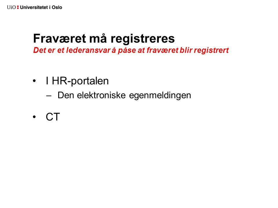 Fraværet må registreres Det er et lederansvar å påse at fraværet blir registrert I HR-portalen – Den elektroniske egenmeldingen CT