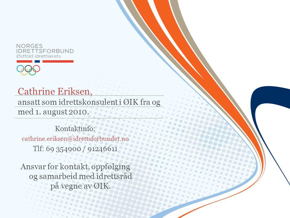 Cathrine Eriksen, ansatt som idrettskonsulent i ØIK fra og med 1. august 2010. Kontaktinfo: cathrine.eriksen@idrettsforbundet.no Tlf: 69 354900 / 9124