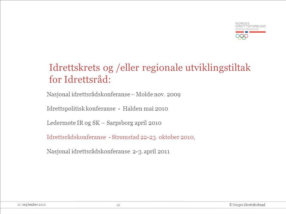 17. september 2010 10© Norges Idrettsforbund Idrettskrets og /eller regionale utviklingstiltak for Idrettsråd: Nasjonal idrettsrådskonferanse – Molde