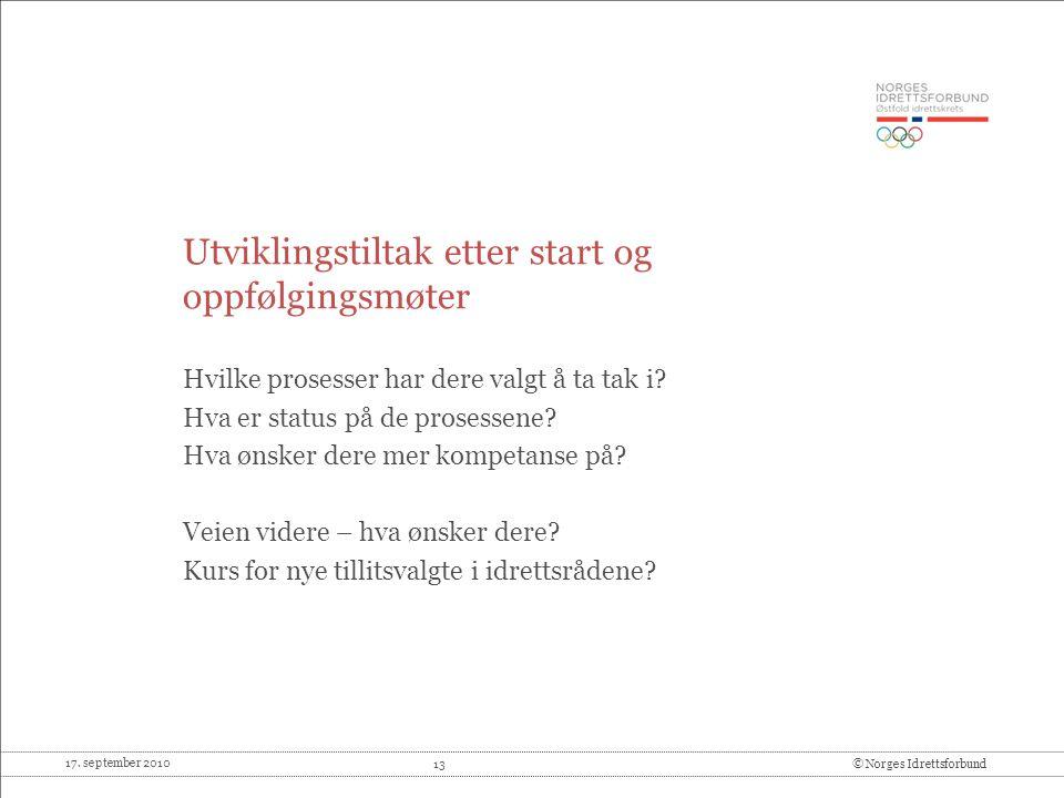 17. september 2010 13© Norges Idrettsforbund Utviklingstiltak etter start og oppfølgingsmøter Hvilke prosesser har dere valgt å ta tak i? Hva er statu