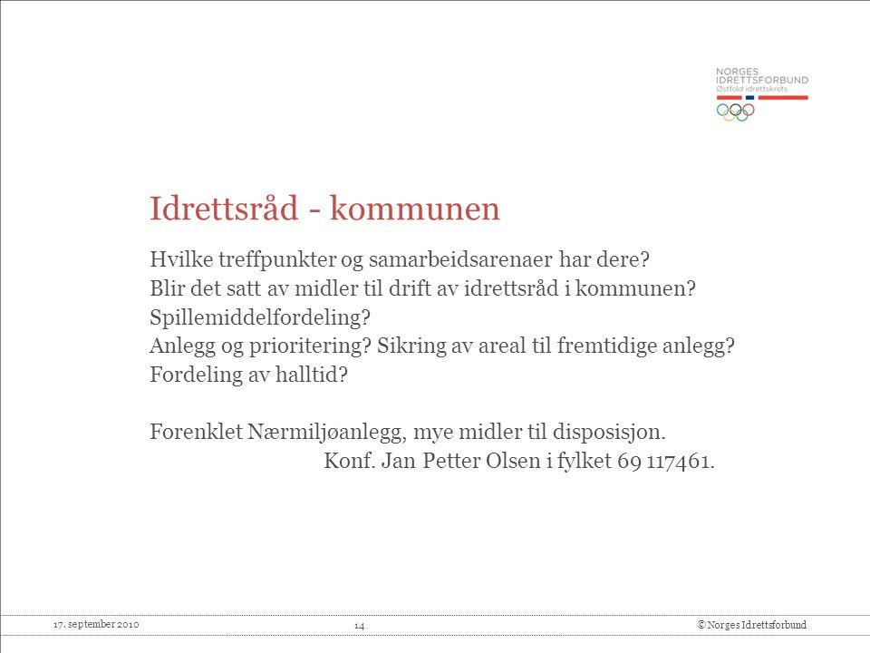 17. september 2010 14© Norges Idrettsforbund Idrettsråd - kommunen Hvilke treffpunkter og samarbeidsarenaer har dere? Blir det satt av midler til drif