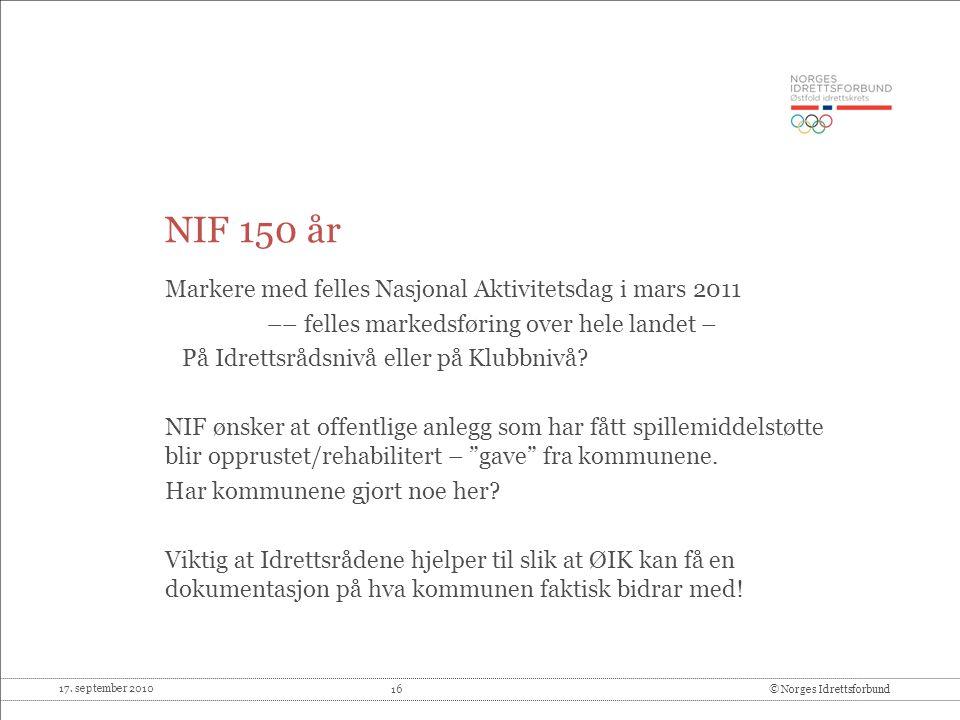17. september 2010 16© Norges Idrettsforbund NIF 150 år Markere med felles Nasjonal Aktivitetsdag i mars 2011 –– felles markedsføring over hele landet