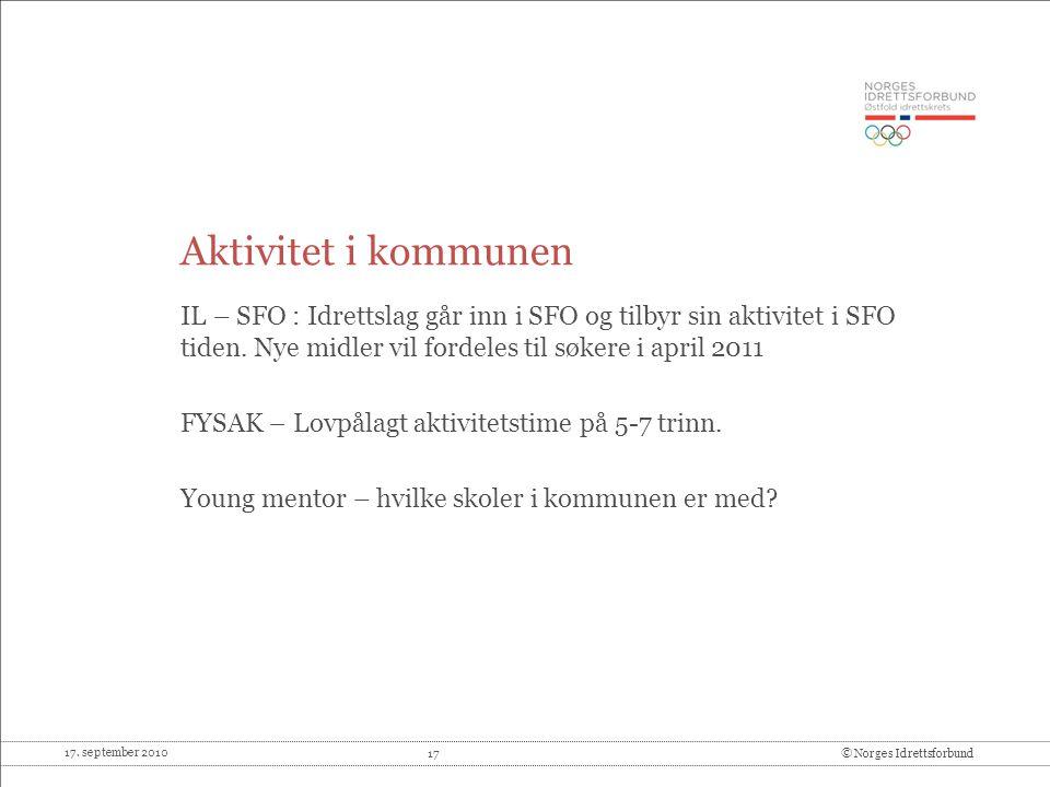 17. september 2010 17© Norges Idrettsforbund Aktivitet i kommunen IL – SFO : Idrettslag går inn i SFO og tilbyr sin aktivitet i SFO tiden. Nye midler