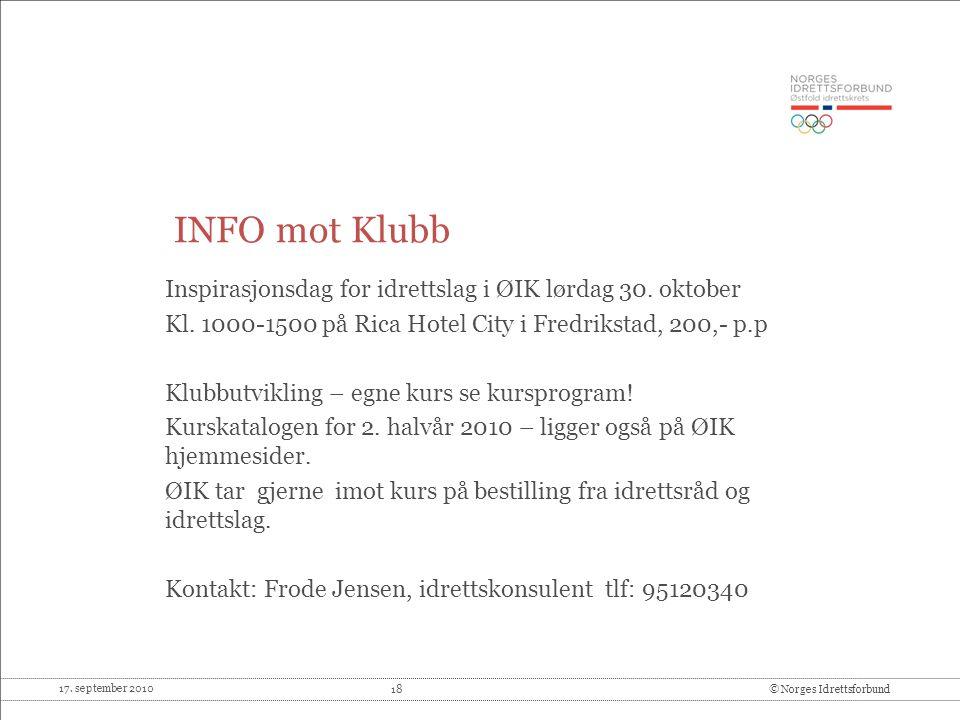 17. september 2010 18© Norges Idrettsforbund INFO mot Klubb Inspirasjonsdag for idrettslag i ØIK lørdag 30. oktober Kl. 1000-1500 på Rica Hotel City i