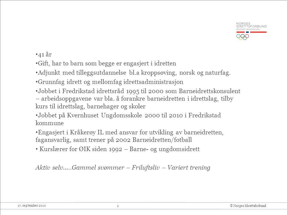 17. september 2010 2© Norges Idrettsforbund 41 år Gift, har to barn som begge er engasjert i idretten Adjunkt med tilleggsutdannelse bl.a kroppsøving,