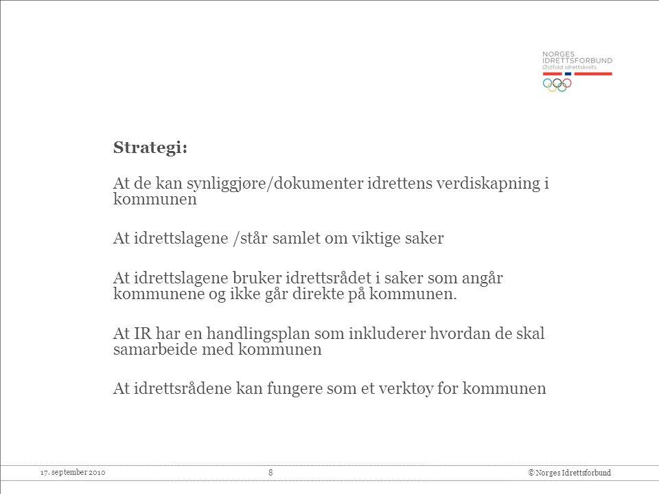 17. september 2010 8© Norges Idrettsforbund Strategi: At de kan synliggjøre/dokumenter idrettens verdiskapning i kommunen At idrettslagene /står samle