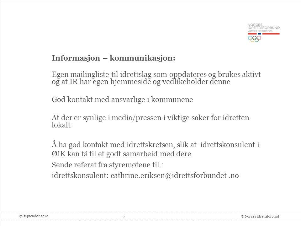 17. september 2010 9© Norges Idrettsforbund Informasjon – kommunikasjon: Egen mailingliste til idrettslag som oppdateres og brukes aktivt og at IR har