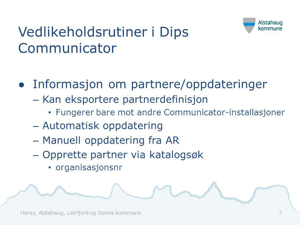 Vedlikeholdsrutiner i Dips Communicator ●Informasjon om partnere/oppdateringer – Kan eksportere partnerdefinisjon Fungerer bare mot andre Communicator