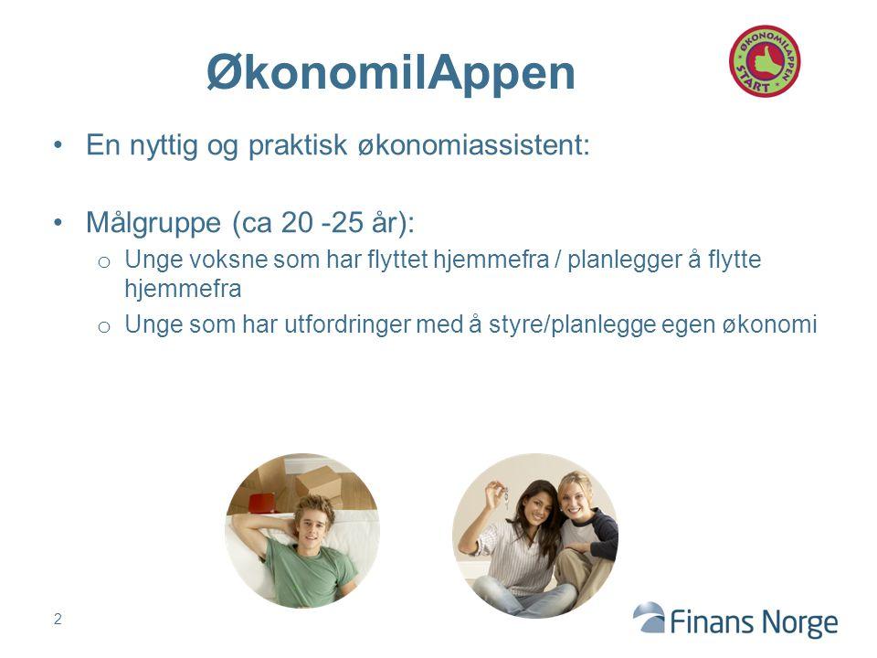 En nyttig og praktisk økonomiassistent: Målgruppe (ca 20 -25 år): o Unge voksne som har flyttet hjemmefra / planlegger å flytte hjemmefra o Unge som h