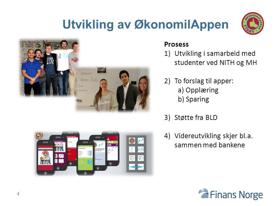 4 Utvikling av ØkonomilAppen Prosess 1)Utvikling i samarbeid med studenter ved NITH og MH 2)To forslag til apper: a) Opplæring b) Sparing 3)Støtte fra BLD 4)Videreutvikling skjer bl.a.