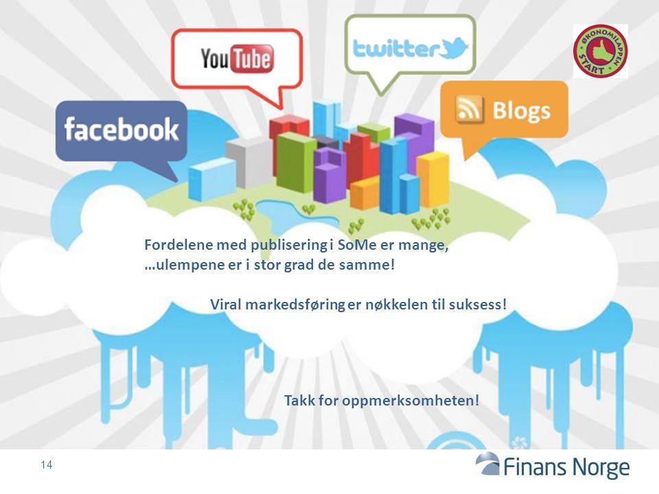 14 Fordelene med publisering i SoMe er mange, …ulempene er i stor grad de samme! Viral markedsføring er nøkkelen til suksess! Takk for oppmerksomheten