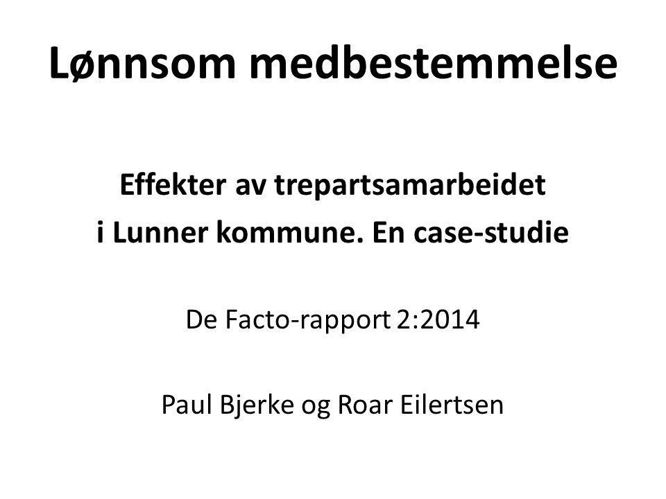 Lønnsom medbestemmelse Effekter av trepartsamarbeidet i Lunner kommune. En case-studie De Facto-rapport 2:2014 Paul Bjerke og Roar Eilertsen