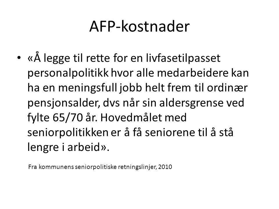 AFP-kostnader «Å legge til rette for en livfasetilpasset personalpolitikk hvor alle medarbeidere kan ha en meningsfull jobb helt frem til ordinær pens