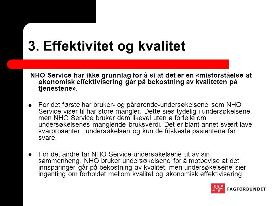 3. Effektivitet og kvalitet NHO Service har ikke grunnlag for å si at det er en «misforståelse at økonomisk effektivisering går på bekostning av kvali