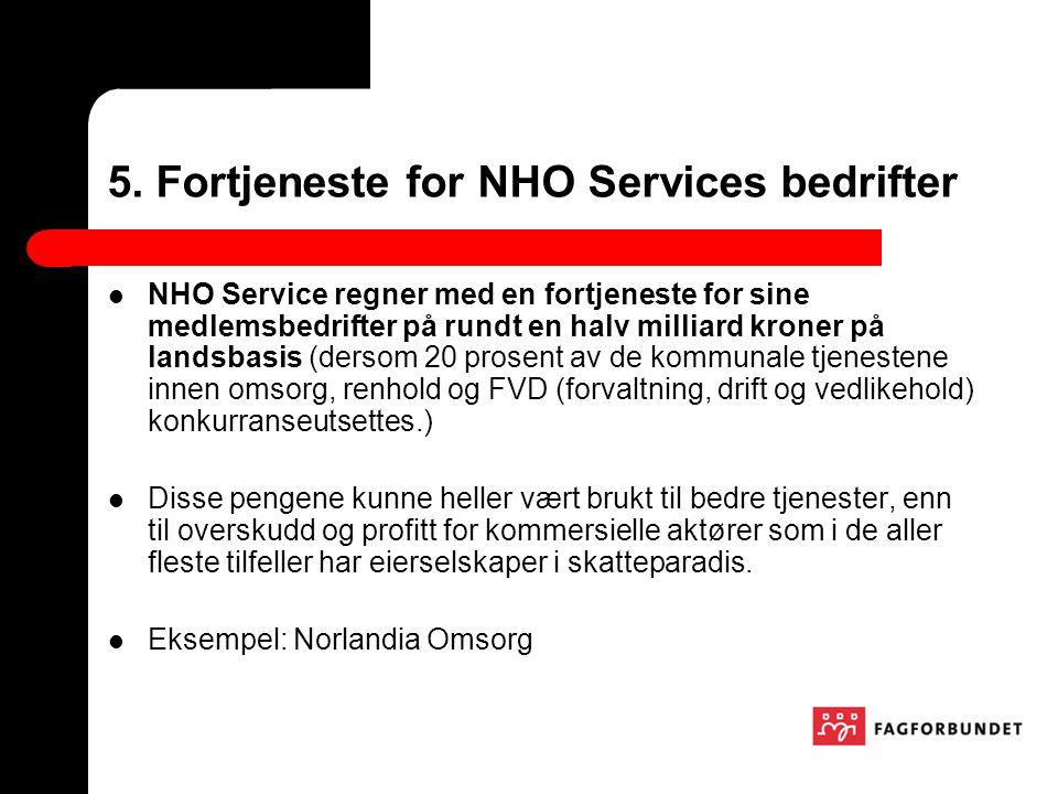 5. Fortjeneste for NHO Services bedrifter NHO Service regner med en fortjeneste for sine medlemsbedrifter på rundt en halv milliard kroner på landsbas