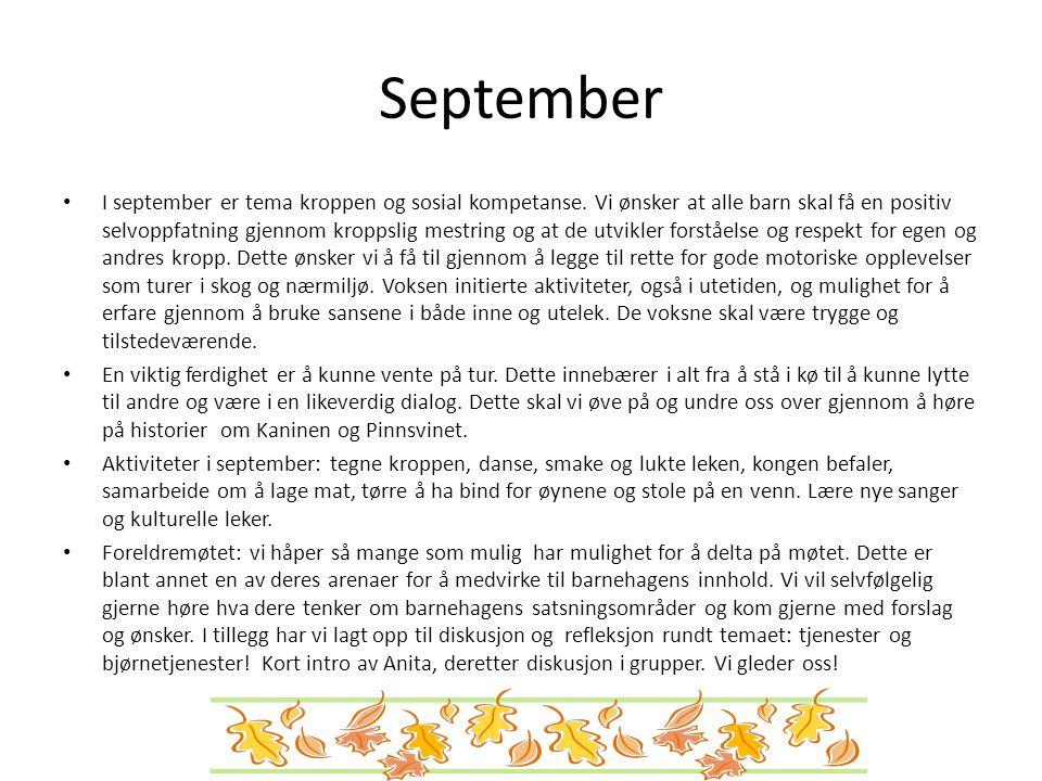 September I september er tema kroppen og sosial kompetanse. Vi ønsker at alle barn skal få en positiv selvoppfatning gjennom kroppslig mestring og at