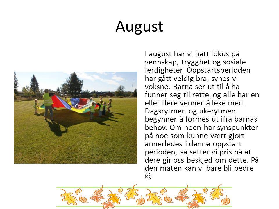 August I august har vi hatt fokus på vennskap, trygghet og sosiale ferdigheter. Oppstartsperioden har gått veldig bra, synes vi voksne. Barna ser ut t