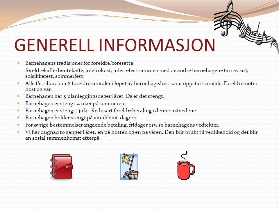 GENERELL INFORMASJON Barnehagens tradisjoner for foreldre/foresatte: foreldrekaffe/hentekaffe, julefrokost, juletrefest sammen med de andre barnehagen