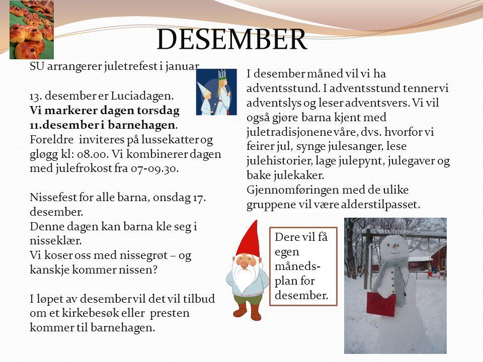 DESEMBER I desember måned vil vi ha adventsstund. I adventsstund tenner vi adventslys og leser adventsvers. Vi vil også gjøre barna kjent med juletrad