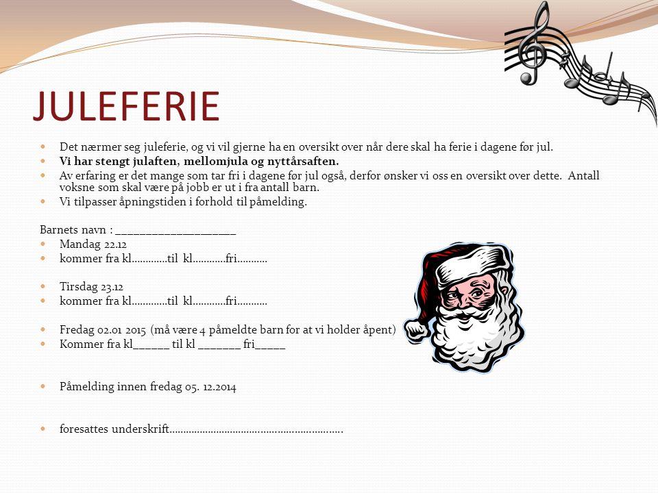 JULEFERIE Det nærmer seg juleferie, og vi vil gjerne ha en oversikt over når dere skal ha ferie i dagene før jul. Vi har stengt julaften, mellomjula o