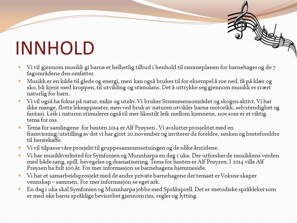 INNHOLD Vi vil gjennom musikk gi barna et helhetlig tilbud i henhold til rammeplanen for barnehager og de 7 fagområdene den omfatter. Musikk er en kil