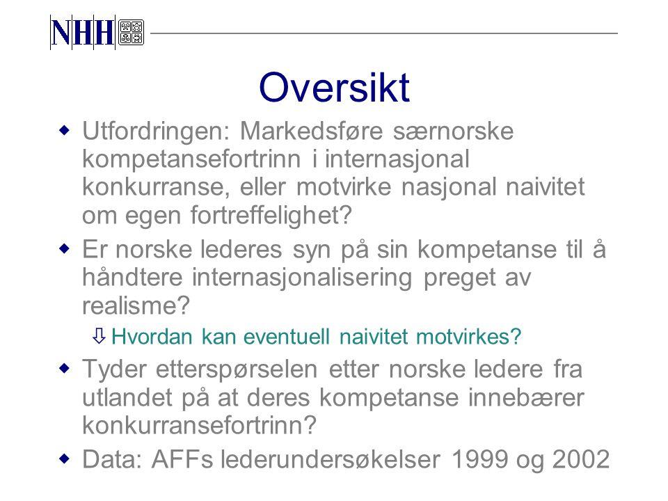 Oversikt wUtfordringen: Markedsføre særnorske kompetansefortrinn i internasjonal konkurranse, eller motvirke nasjonal naivitet om egen fortreffelighet.