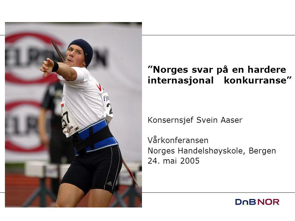 """Norges svar på en hardere internasjonal konkurranse"" Konsernsjef Svein Aaser Vårkonferansen Norges Handelshøyskole, Bergen 24. mai 2005"
