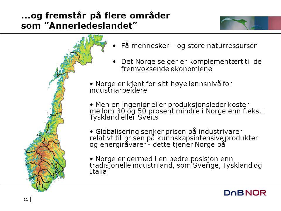 11...og fremstår på flere områder som Annerledeslandet Få mennesker – og store naturressurser Det Norge selger er komplementært til de fremvoksende økonomiene Norge er kjent for sitt høye lønnsnivå for industriarbeidere Men en ingeniør eller produksjonsleder koster mellom 30 og 50 prosent mindre i Norge enn f.eks.