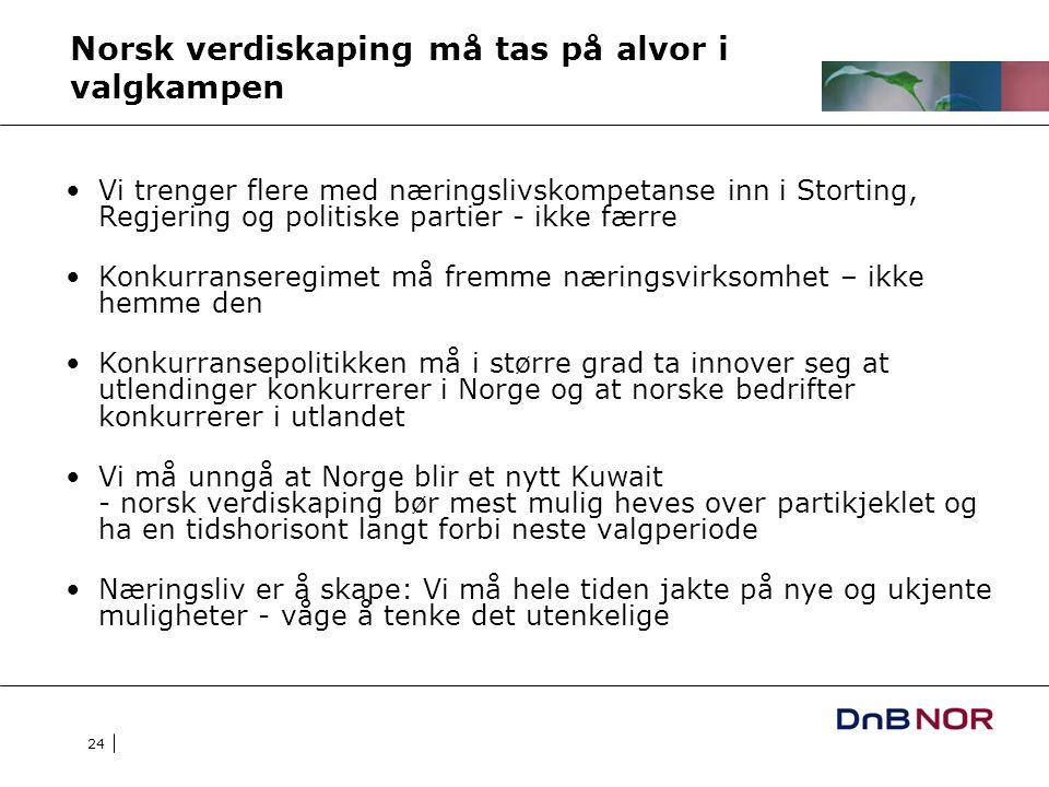 24 Norsk verdiskaping må tas på alvor i valgkampen Vi trenger flere med næringslivskompetanse inn i Storting, Regjering og politiske partier - ikke fæ