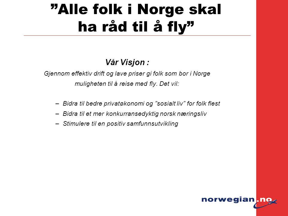 """""""Alle folk i Norge skal ha råd til å fly"""" Vår Visjon : Gjennom effektiv drift og lave priser gi folk som bor i Norge muligheten til å reise med fly. D"""