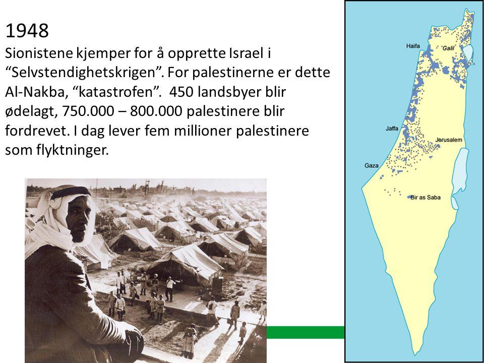 """1948 Sionistene kjemper for å opprette Israel i """"Selvstendighetskrigen"""". For palestinerne er dette Al-Nakba, """"katastrofen"""". 450 landsbyer blir ødelagt"""