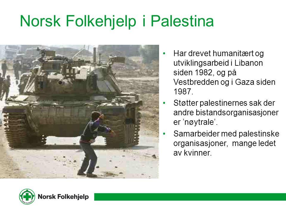 Norsk Folkehjelp i Palestina Har drevet humanitært og utviklingsarbeid i Libanon siden 1982, og på Vestbredden og i Gaza siden 1987. Støtter palestine