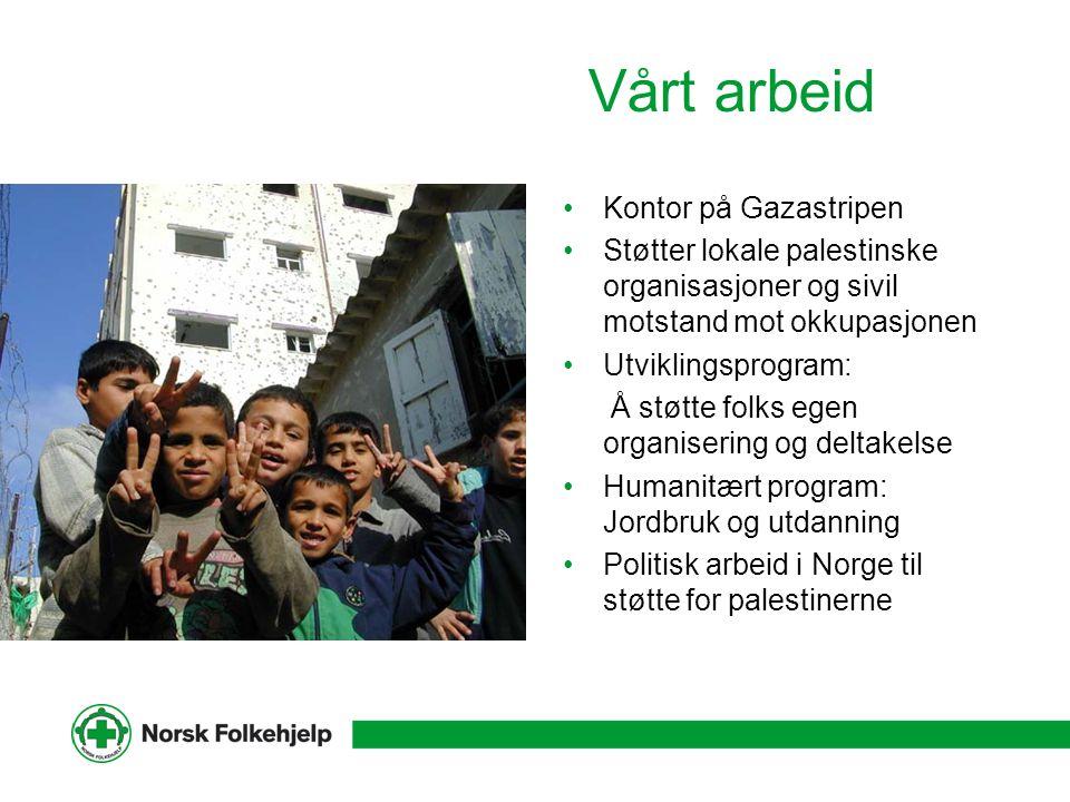 Vårt arbeid Kontor på Gazastripen Støtter lokale palestinske organisasjoner og sivil motstand mot okkupasjonen Utviklingsprogram: Å støtte folks egen