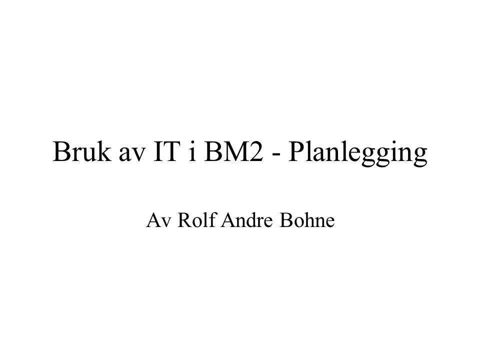 Bruk av IT i BM2 - Planlegging Av Rolf Andre Bohne
