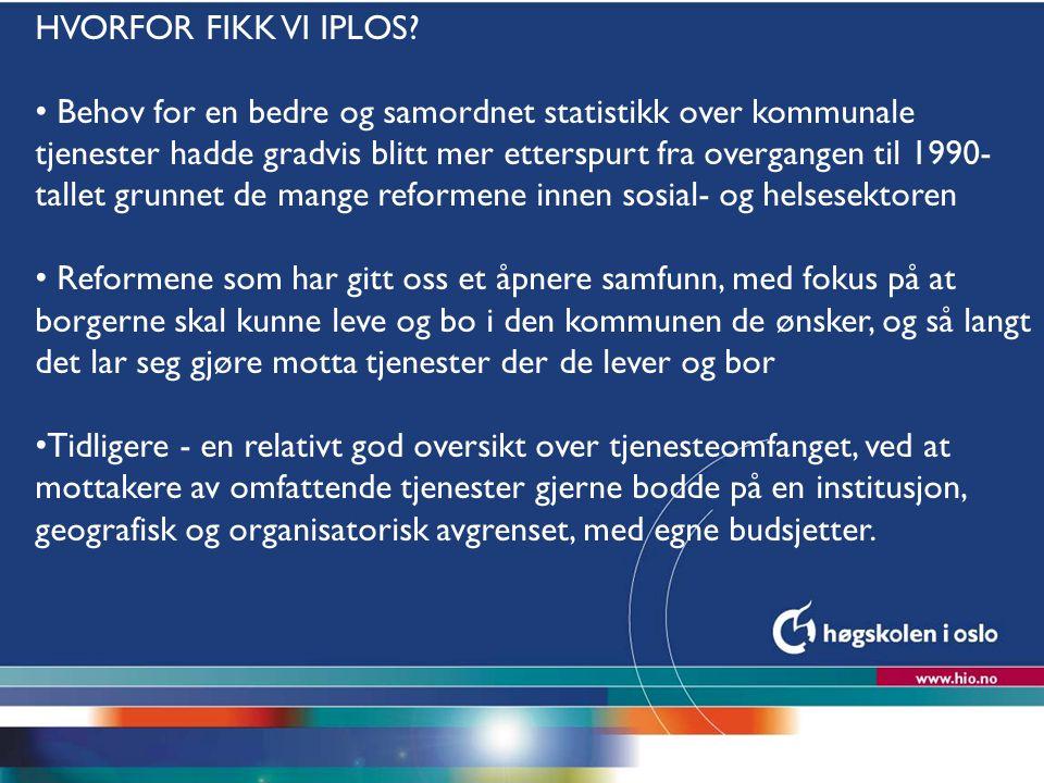 Høgskolen i Oslo HVORFOR FIKK VI IPLOS? Behov for en bedre og samordnet statistikk over kommunale tjenester hadde gradvis blitt mer etterspurt fra ove